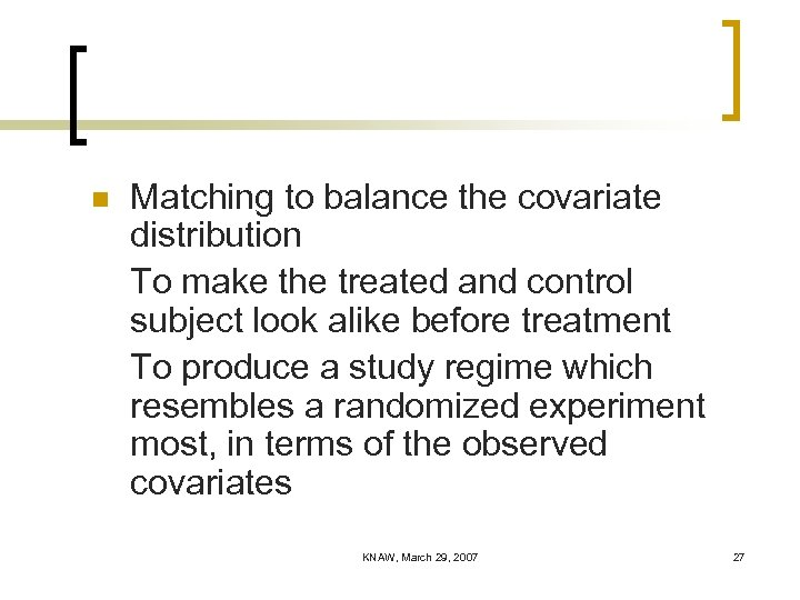 n Matching to balance the covariate distribution To make the treated and control subject