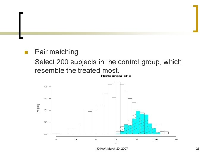 n Pair matching Select 200 subjects in the control group, which resemble the treated
