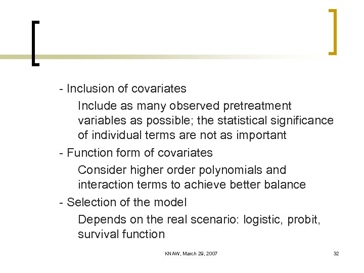 - Inclusion of covariates Include as many observed pretreatment variables as possible; the statistical