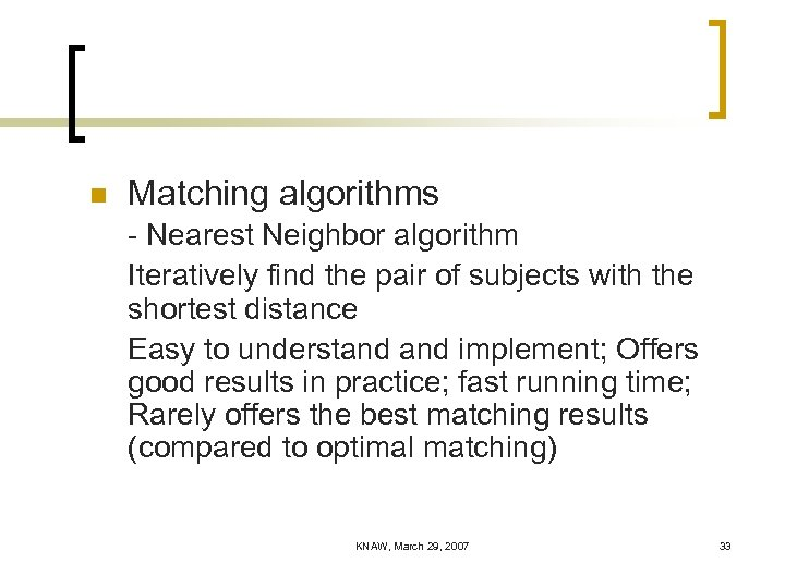 n Matching algorithms - Nearest Neighbor algorithm Iteratively find the pair of subjects with
