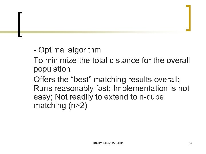 - Optimal algorithm To minimize the total distance for the overall population Offers the