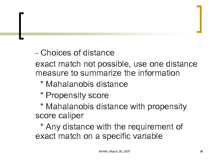 - Choices of distance exact match not possible, use one distance measure to summarize