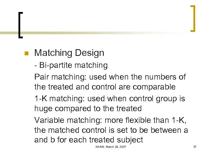 n Matching Design - Bi-partite matching Pair matching: used when the numbers of the