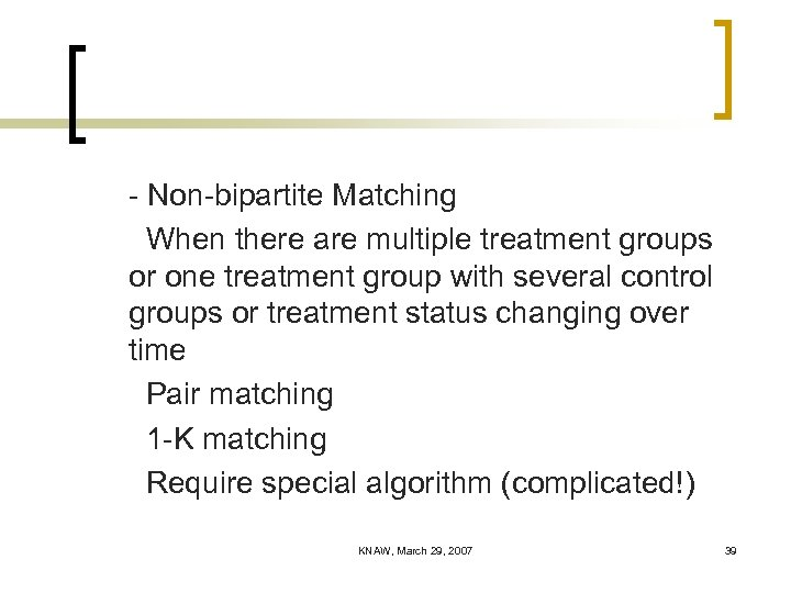 - Non-bipartite Matching When there are multiple treatment groups or one treatment group with