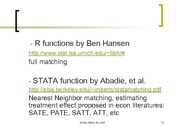 - R functions by Ben Hansen http: //www. stat. lsa. umich. edu/~bbh/# full matching