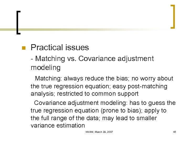 n Practical issues - Matching vs. Covariance adjustment modeling Matching: always reduce the bias;