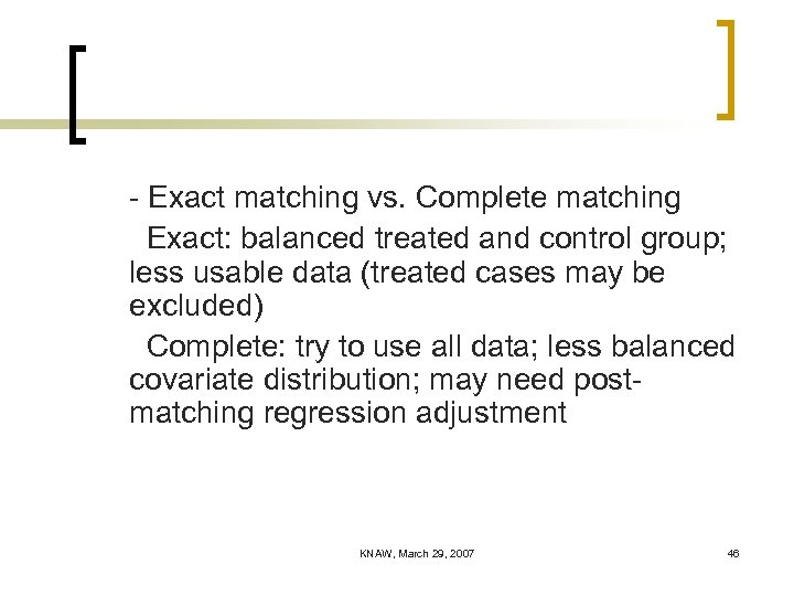 - Exact matching vs. Complete matching Exact: balanced treated and control group; less usable