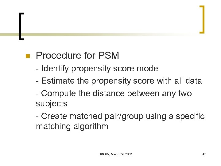 n Procedure for PSM - Identify propensity score model - Estimate the propensity score