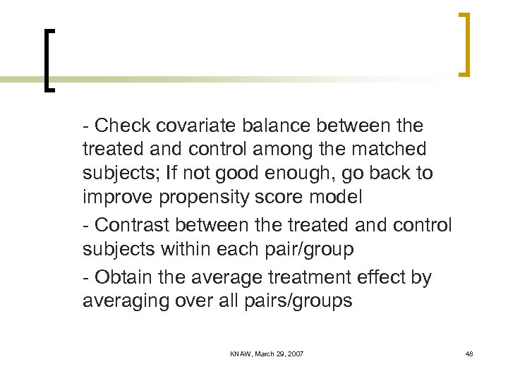 - Check covariate balance between the treated and control among the matched subjects; If