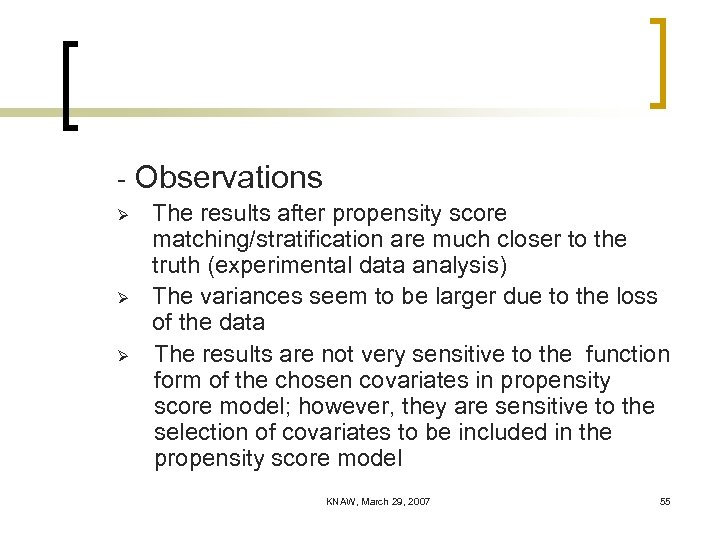 - Observations Ø Ø Ø The results after propensity score matching/stratification are much closer