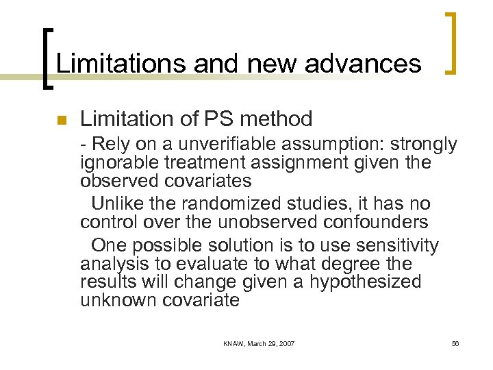 Limitations and new advances n Limitation of PS method - Rely on a unverifiable