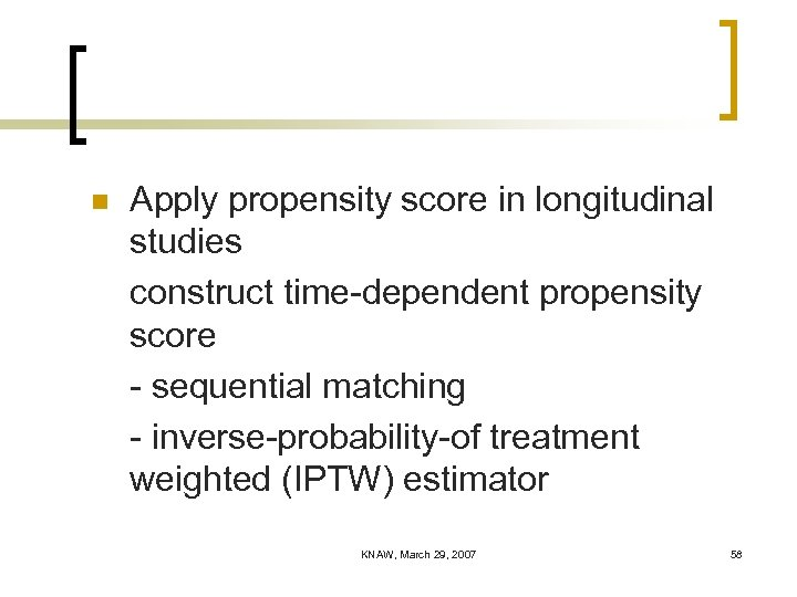 n Apply propensity score in longitudinal studies construct time-dependent propensity score - sequential matching