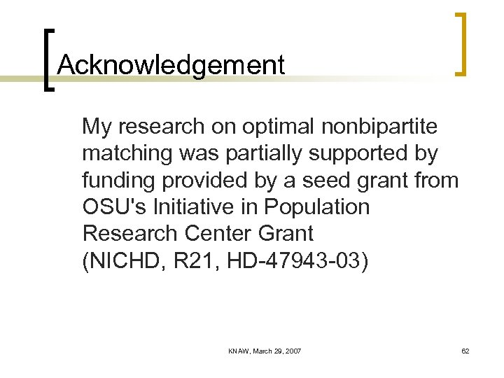 Acknowledgement My research on optimal nonbipartite matching was partially supported by funding provided by