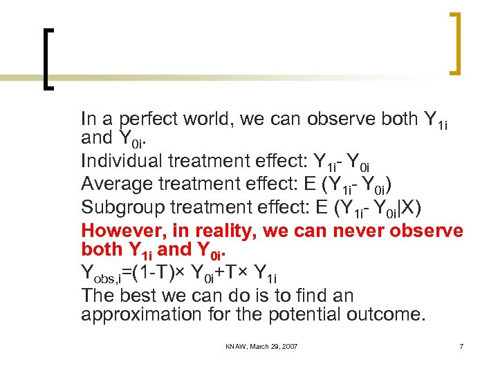 In a perfect world, we can observe both Y 1 i and Y 0