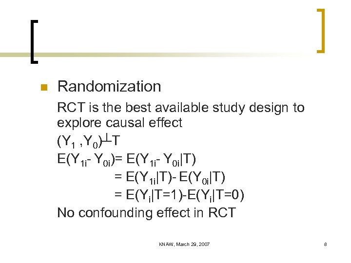 n Randomization RCT is the best available study design to explore causal effect (Y
