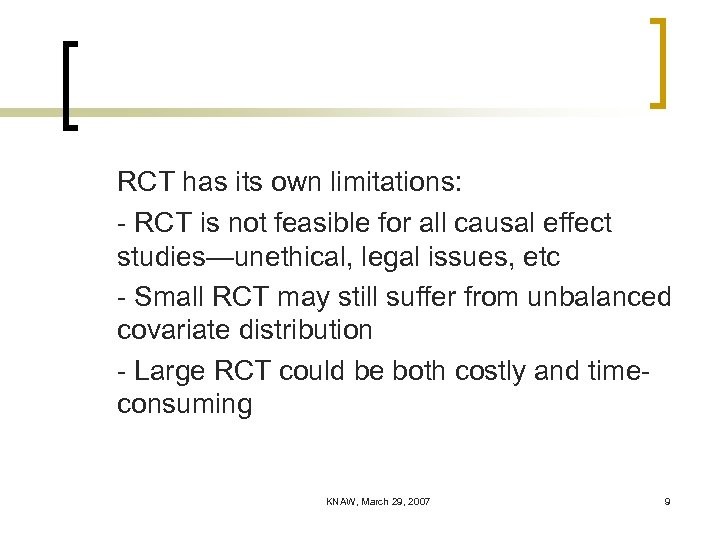 RCT has its own limitations: - RCT is not feasible for all causal effect