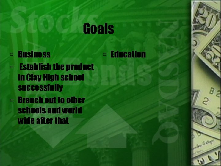 Goals Business Education Establish the product in Clay High school successfully Branch out to