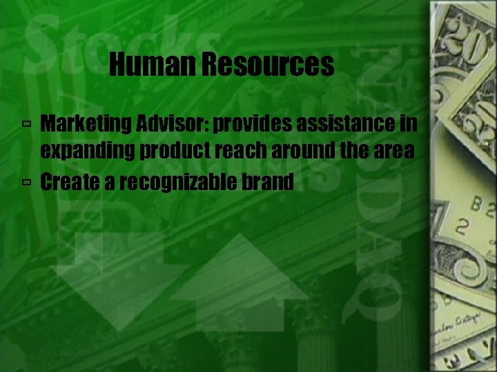 Human Resources Marketing Advisor: provides assistance in expanding product reach around the area Create
