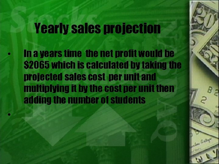 Yearly sales projection • • In a years time the net profit would be