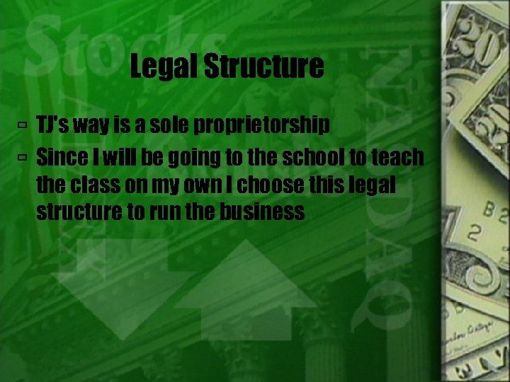 Legal Structure TJ's way is a sole proprietorship Since I will be going to