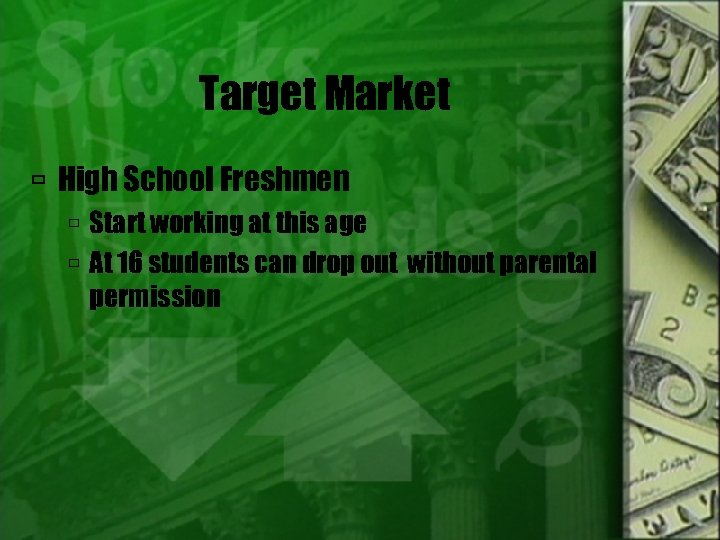 Target Market High School Freshmen Start working at this age At 16 students can