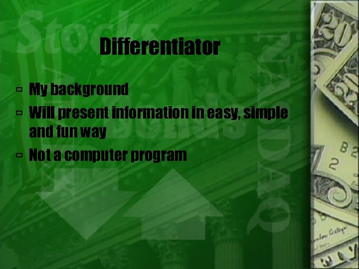 Differentiator My background Will present information in easy, simple and fun way Not a