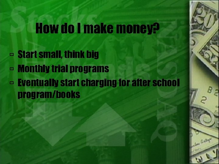 How do I make money? Start small, think big Monthly trial programs Eventually start