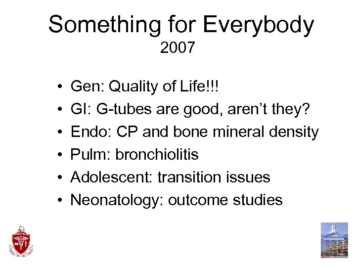 Something for Everybody 2007 • • • Gen: Quality of Life!!! GI: G-tubes