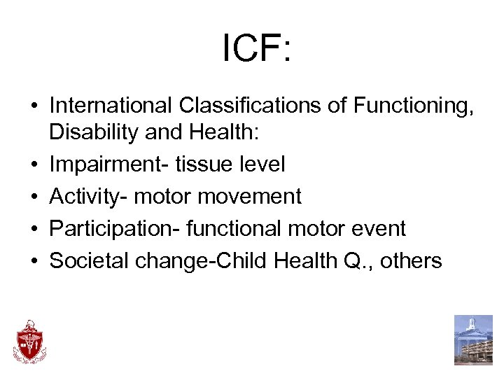ICF: • International Classifications of Functioning, Disability and Health: • Impairment- tissue level