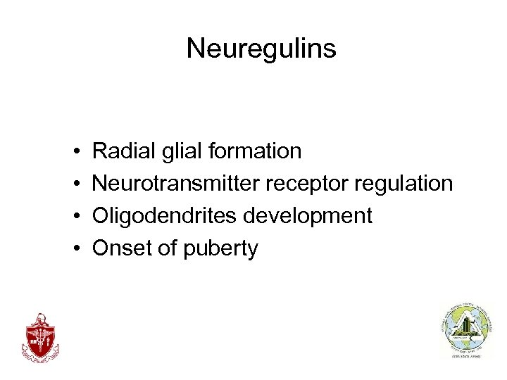 Neuregulins • • Radial glial formation Neurotransmitter receptor regulation Oligodendrites development Onset of