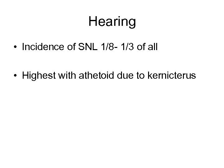 Hearing • Incidence of SNL 1/8 - 1/3 of all • Highest with athetoid