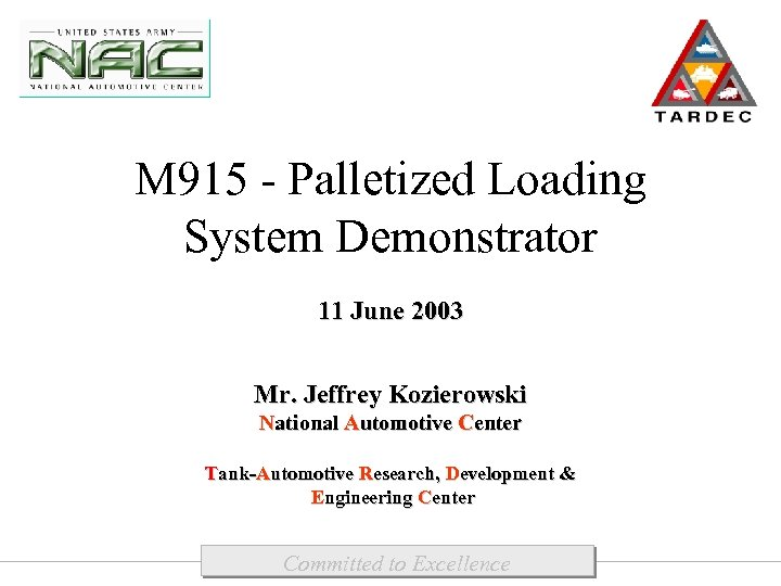 M 915 - Palletized Loading System Demonstrator 11 June 2003 Mr. Jeffrey Kozierowski National