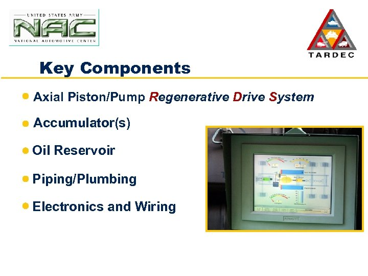 Key Components Axial Piston/Pump Regenerative Drive System Accumulator(s) Oil Reservoir Piping/Plumbing Electronics and Wiring
