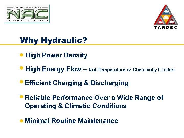 Why Hydraulic? High Power Density High Energy Flow – Not Temperature or Chemically Limited