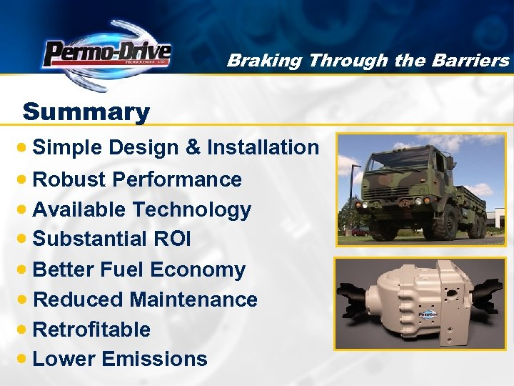 Braking Through the Barriers Summary Simple Design & Installation Robust Performance Available Technology Substantial