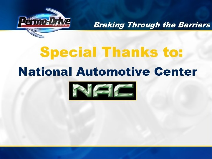 Braking Through the Barriers Special Thanks to: National Automotive Center