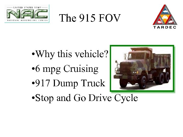 The 915 FOV • Why this vehicle? • 6 mpg Cruising • 917 Dump