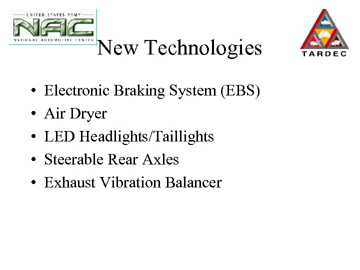 New Technologies • • • Electronic Braking System (EBS) Air Dryer LED Headlights/Taillights Steerable