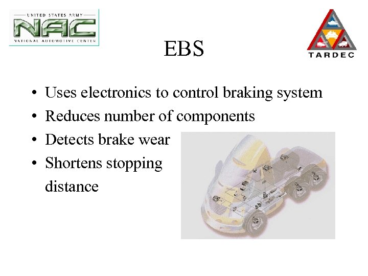 EBS • • Uses electronics to control braking system Reduces number of components Detects