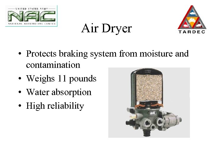 Air Dryer • Protects braking system from moisture and contamination • Weighs 11 pounds
