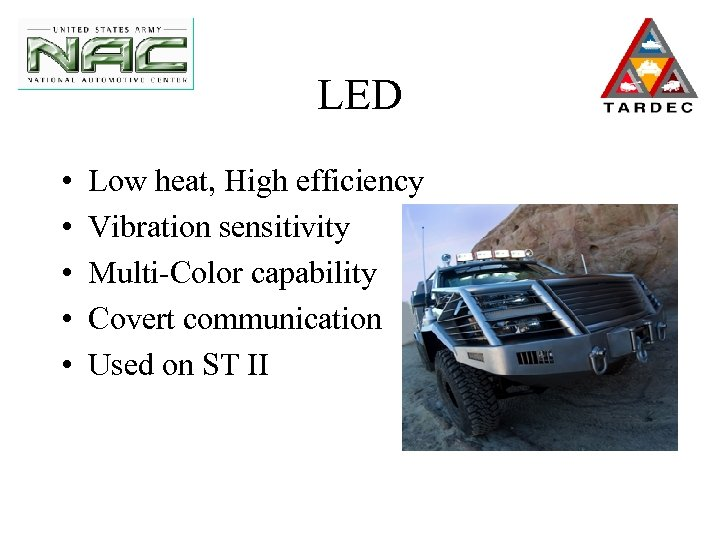 LED • • • Low heat, High efficiency Vibration sensitivity Multi-Color capability Covert communication