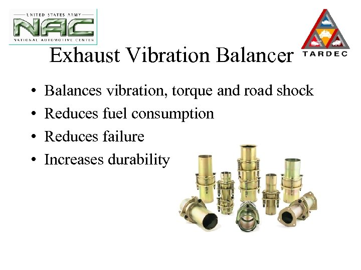Exhaust Vibration Balancer • • Balances vibration, torque and road shock Reduces fuel consumption