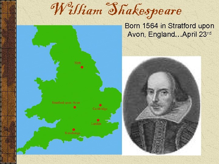 William Shakespeare Born 1564 in Stratford upon Avon, England…April 23 rd