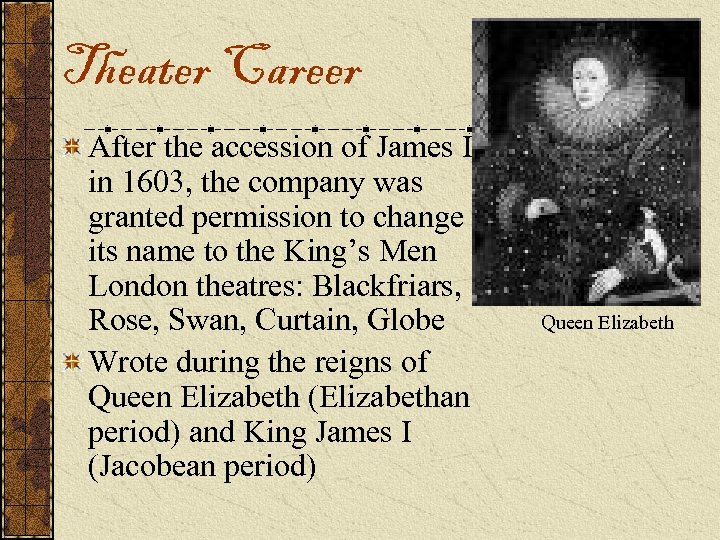 Theater Career After the accession of James I in 1603, the company was granted