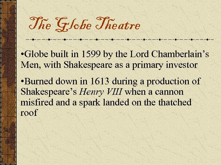 The Globe Theatre • Globe built in 1599 by the Lord Chamberlain's Men, with