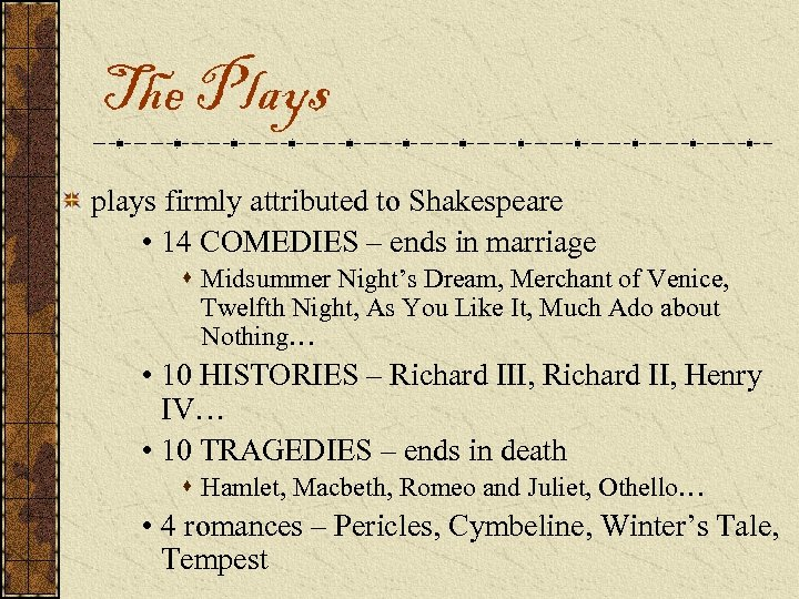 The Plays plays firmly attributed to Shakespeare • 14 COMEDIES – ends in marriage