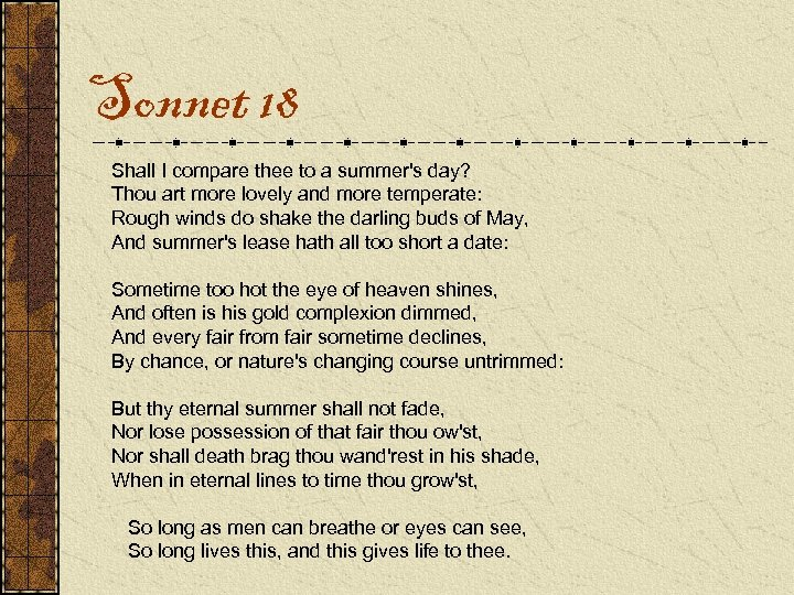 Sonnet 18 Shall I compare thee to a summer's day? Thou art more lovely