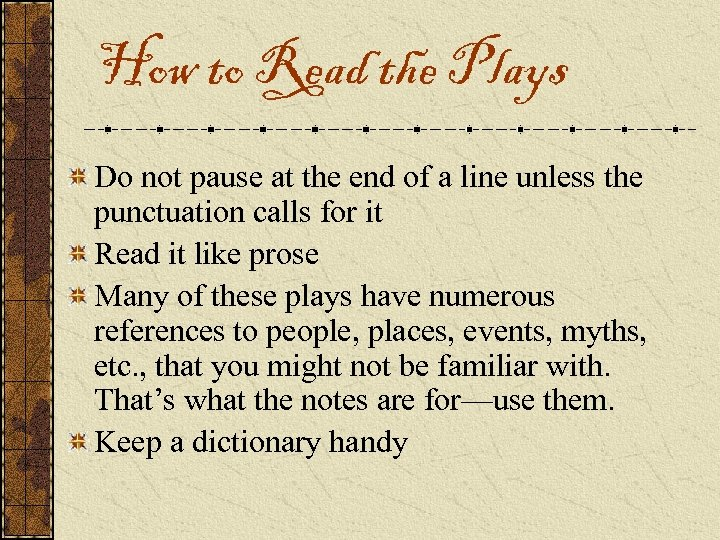 How to Read the Plays Do not pause at the end of a line