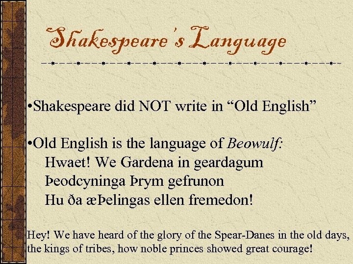 "Shakespeare's Language • Shakespeare did NOT write in ""Old English"" • Old English is"