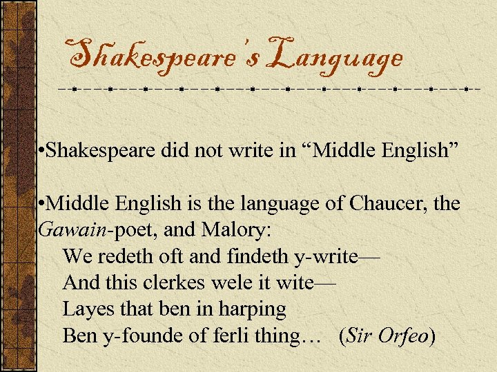 "Shakespeare's Language • Shakespeare did not write in ""Middle English"" • Middle English is"
